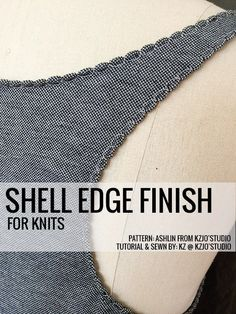 Shell Edge Tutorial - unique finishing technique for sewing with knits!