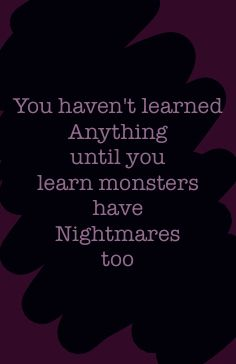 """""""Is that why I hear you kicking and screaming at night?"""" She asked quietly. MM"""