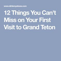 12 Things You Can t Miss on Your First Visit to Grand Teton 4f73fb06fb749