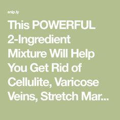 This POWERFUL 2-Ingredient Mixture Will Help You Get Rid of Cellulite, Varicose Veins, Stretch Marks and Muscle Ache! - The Spiritualist