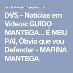 DVS - Notícias em Vídeos: GUIDO MANTEGA... É MEU PAI, Óbvio que vou Defender - MARINA MANTEGA