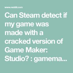 Can Steam detect if my game was made with a cracked version of Game Maker: Studio? : gamemaker