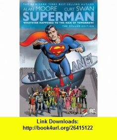 Superman Whatever Happened to the Man of Tomorrow? (Deluxe Edition) (9781401223472) Alan Moore, Curt Swan , ISBN-10: 1401223478  , ISBN-13: 978-1401223472 ,  , tutorials , pdf , ebook , torrent , downloads , rapidshare , filesonic , hotfile , megaupload , fileserve