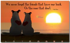 We never forget the friends that have our back.  Or the friends that don't. ~ Vicki Reece <3