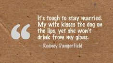 It's tough to stay married. My wife kisses the dog on the lips, yet she won't drink from my glass. Hand Quotes, Self Quotes, Wedding Quotes For Bride, Arranged Marriage Quotes, Action Quotes, Messages For Friends, My Glass, Meaningful Words, Motivation Inspiration