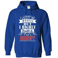 I MAY BE WRONG BUT I HIGHLY DOUBT IT, I AM A BERRY T-SHIRTS, HOODIES, SWEATSHIRT (39.99$ ==► Shopping Now)