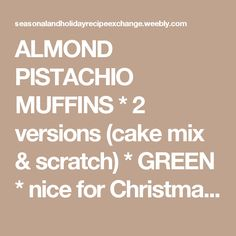 ALMOND PISTACHIO MUFFINS * 2 versions (cake mix & scratch) * GREEN * nice for Christmas or St. Patrick's Day * - Seasonal and Holiday Recipe Exchange