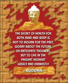 The secret to health for both mind and body ..... Buddha