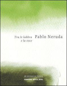Tra le labbra e la voce di Pablo Neruda