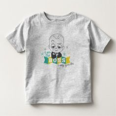 The Boss Baby | I am the Boss. I Say. You Do. Toddler T-shirt - tap, personalize, buy right now!