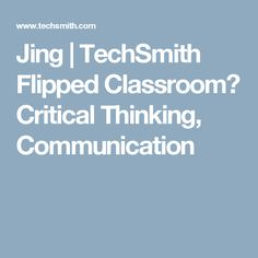 Jing |  Flipped Classroom?  Critical Thinking, Communication Share ideas with classmates and answer questions from teachers