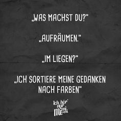 """""""Was machst du?"""" """"Im Liegen?"""" """"To clean up."""" """"I sort my thoughts on colors. Stupid Funny Memes, Funny Posts, Funny Quotes, Quotes That Describe Me, Quotes To Live By, Satire, Visual Statements, Workout Humor, Funny Wallpapers"""
