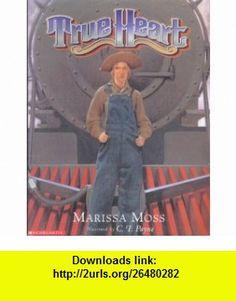 TrueHeart (9780439176811) Marissa Moss, C. F. Payne , ISBN-10: 0439176816  , ISBN-13: 978-0439176811 ,  , tutorials , pdf , ebook , torrent , downloads , rapidshare , filesonic , hotfile , megaupload , fileserve