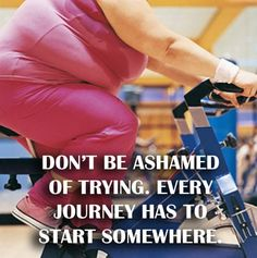 don't be ashamed of trying.