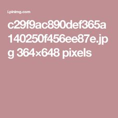 c29f9ac890def365a140250f456ee87e.jpg 364×648 pixels