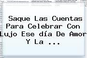 http://tecnoautos.com/wp-content/uploads/imagenes/tendencias/thumbs/saque-las-cuentas-para-celebrar-con-lujo-ese-dia-de-amor-y-la.jpg Dia Del Amor Y La Amistad. Saque las cuentas para celebrar con lujo ese día de Amor y la ..., Enlaces, Imágenes, Videos y Tweets - http://tecnoautos.com/actualidad/dia-del-amor-y-la-amistad-saque-las-cuentas-para-celebrar-con-lujo-ese-dia-de-amor-y-la/