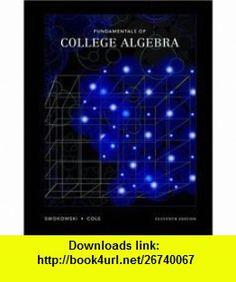 Fundamentals of College Algebra- Text Only (9780006105664) Earl William Swokowski, Jeffery A. Cole , ISBN-10: 0006105661  , ISBN-13: 978-0006105664 ,  , tutorials , pdf , ebook , torrent , downloads , rapidshare , filesonic , hotfile , megaupload , fileserve