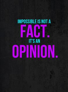 Impossible isn't a facts, its an opinion. #Inspiration #Motivation