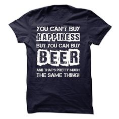 You cant buy HAPPINESS, but you can buy BEER. And thats pretty much the same thing! T-Shirts, Hoodies, Sweaters