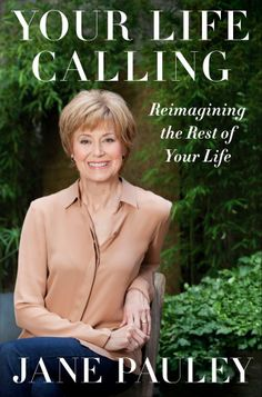 "Jane Pauley's new book, ""Your Life Calling: Reimagining the Rest of Your Life."" The award-winning newswoman says, ""Midlife keeps on going an..."