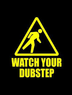 """dubstep 