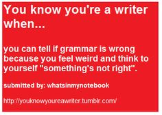 """You can tell if grammar is wrong because you feel weird and think to yourself, """"Something's not right."""" <==I do this with spelling. When you spell the word incorrectly, it just looks weird."""