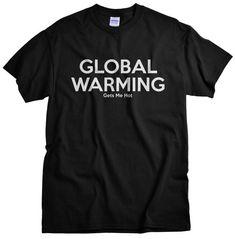 Funny T shirt Men Global Warming Gets Me Hot Tshirt Funny Shirts Birthday Gift for Him T-shirt Mens Shirts Funny Shirts For Men, Funny Tees, Funny Tshirts, Birthday Card Sayings, Funny Quotes For Teens, Sarcastic Humor, Tee Shirts, Shirt Men, Hoodies