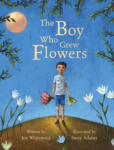 The Boy Who Grew Flowers. A beautiful story for kids ages Written By: Jen Wojtowicz and Illustrated By: Steve Adams. Available in HC and PB from Barefoot Books. Elementary School Counseling, School Counselor, Elementary Schools, Career Counseling, Steve Adams, Barefoot Books, Letter Of The Week, Guidance Lessons, Mentor Texts