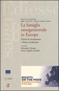 La famiglia omogenitoriale in Europa : diritti di cittadinanza e libera circolazione.    Ediesse, 2015