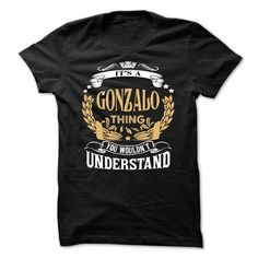 nice Its an GONZALO thing shirts, you wouldn't understand