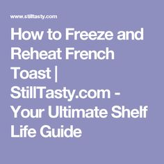 How to Freeze and Reheat French Toast | StillTasty.com - Your Ultimate Shelf Life Guide