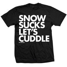 Snow Sucks Let's cuddle tee Rebel Circus