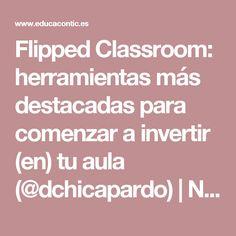 Flipped Classroom: herramientas más destacadas para comenzar a invertir (en) tu aula (@dchicapardo) | Nuevas tecnologías aplicadas a la educación | Educa con TIC