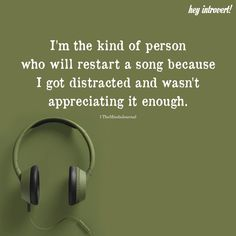 music quotes I'm The Kind Of Person Who Will Restart A Song Now Quotes, True Quotes, Words Quotes, Best Quotes, Funny Quotes, Sayings, Qoutes, Music Love, Music Is Life