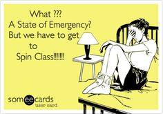 What ??? A State of Emergency? But we have to get to Spin Class!!!!!!!