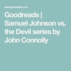 Goodreads | Samuel Johnson vs. the Devil series by John Connolly