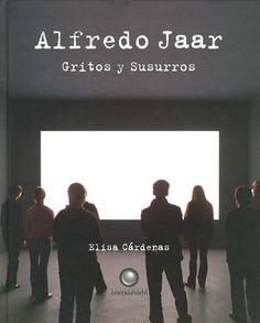 #Arte / Artistas: ALFREDO JAAR. GRITOS Y SUSURROS - Elisa Cardenas #Contrapunto