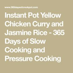 Instant Pot Yellow Chicken Curry and Jasmine Rice - 365 Days of Slow Cooking and Pressure Cooking