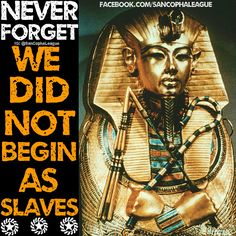 "Africans Know that you did not begin as slaves. Your Ancestors accomplished great things. I know they like to make it seem as if slavery was our beginning and they ""freed"" us. It's all part of the plan. That's why You must Learn your history. We must Learn about the Land of Blacks and all the great African empires that existed before any enslavement. SanCopha!!!  Written By @KingKwajo"