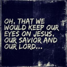Keep your eyes on Jesus...