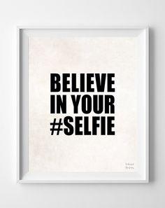 'Believe In Your Selfie' Print