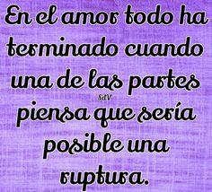 En el amor todo ha terminado cuando una de las partes piensa que sería posible una ruptura.
