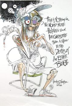 """""""There is nothing in the world more helpless and irresponsible and depraved than a man in the depths of an ether binge"""" Ralph Steadman illustrates Hunter S Thompson."""
