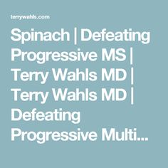 Spinach   Defeating Progressive MS   Terry Wahls MD   Terry Wahls MD   Defeating Progressive Multiple Sclerosis without Drugs   MS Recovery   Food As Medicine