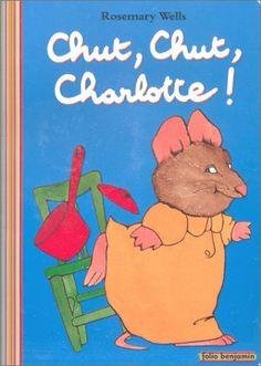 """Chut, chut, charlotte !"" de Rosemary Wells"
