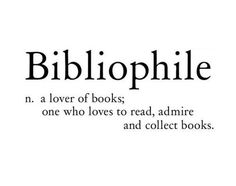 Bibliophile: a lover of books; one who loves to read, admire collect books! I think I am a Bibliophile! I Love Books, Good Books, Books To Read, My Books, The Words, Reading Quotes, Book Quotes, Reading Books, Reading Facts
