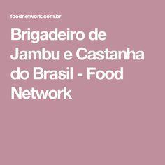 Brigadeiro de Jambu e Castanha do Brasil - Food Network
