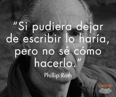 """""""Si puediera dejar de escribir lo haría, pero no sé cómo hacerlo"""" Phillip Roth #cita #quote #escritura #literatura #libros #books #PhillipRoth"""
