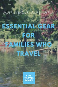 Essential Travel Gear for Travel Families
