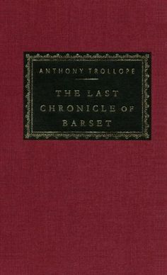 """Anthony Trollope's """"The Last Chronicle of Barset"""" -- my favorite of his novels"""